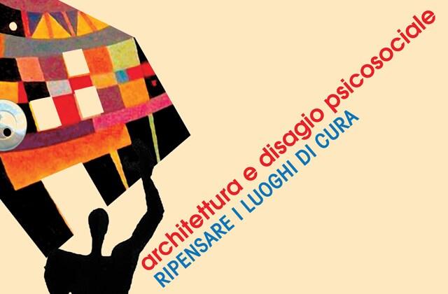 Architettura e disagio psicosociale. Ripensare i luoghi di cura