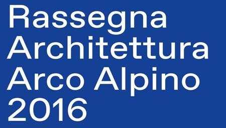 Rassegna Architettura Arco Alpino 2016